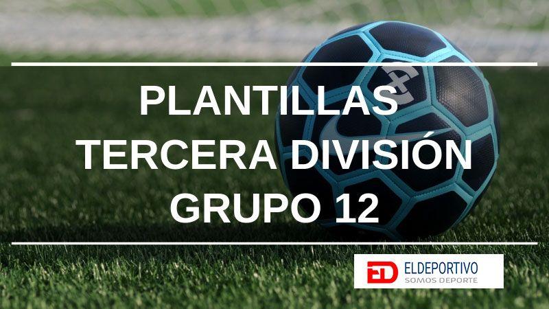Todas las plantillas de Tercera División, Grupo 12. Temporada 2018-19.