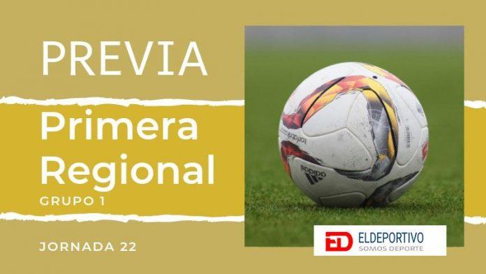 Previa de la Primera Regional Grupo 1, Jornada 22.