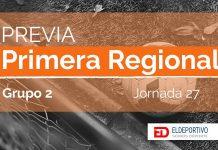 Previa Primera Regional Grupo 2 – Jornada 27.
